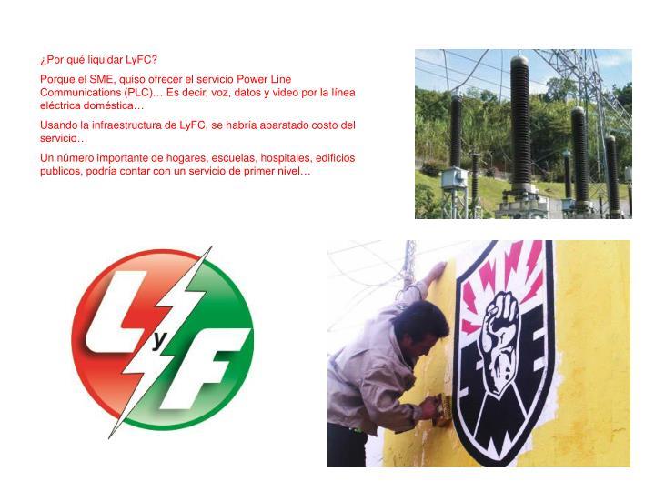 ¿Por qué liquidar LyFC?