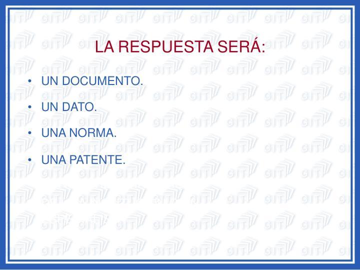 LA RESPUESTA SERÁ: