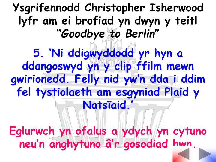 Ysgrifennodd Christopher Isherwood lyfr am ei brofiad yn dwyn y teitl
