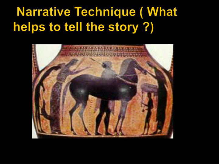 Narrative Technique ( What helps to tell the story ?)