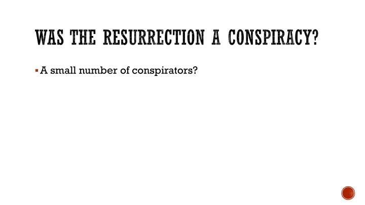 Was the resurrection a conspiracy?