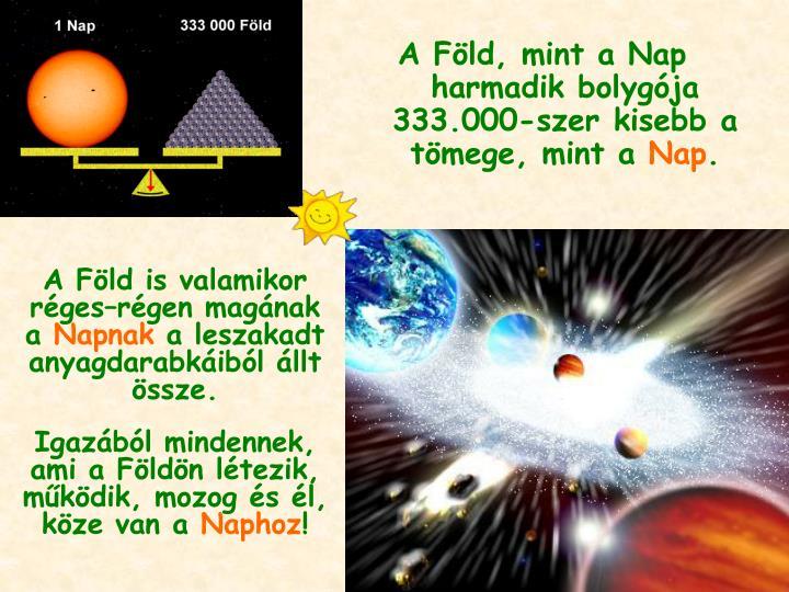 A Föld, mint a Nap harmadik bolygója 333.000-szer kisebb a tömege, mint a