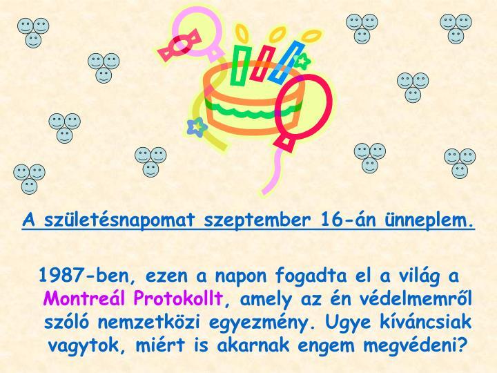 A születésnapomat szeptember 16-án ünneplem.