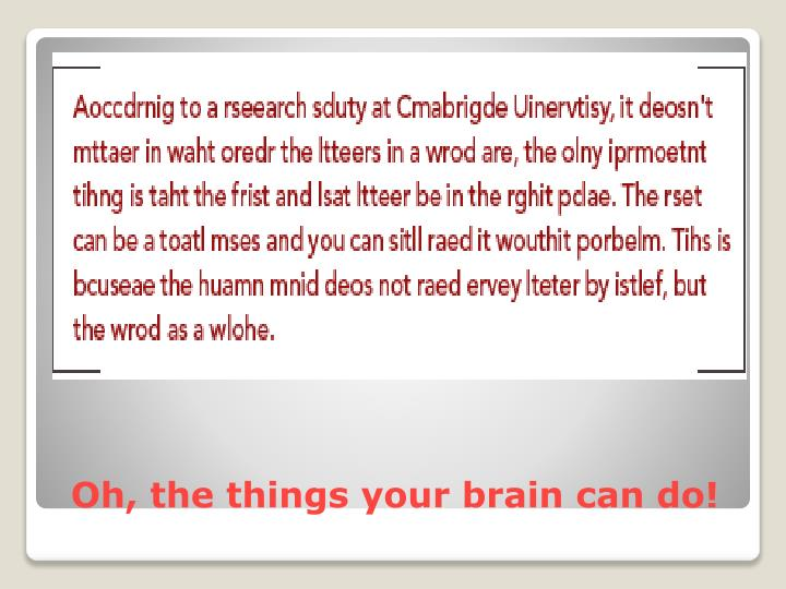 Oh, the things your brain can do!