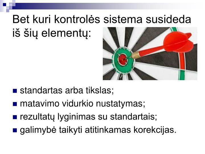 Bet kuri kontrolės sistema susideda iš šių elementų:
