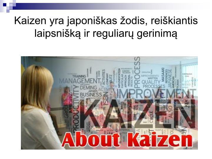 Kaizen yra japoniškas žodis, reiškiantis laipsnišką ir reguliarų gerinimą
