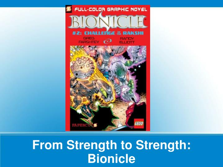 From Strength to Strength: Bionicle