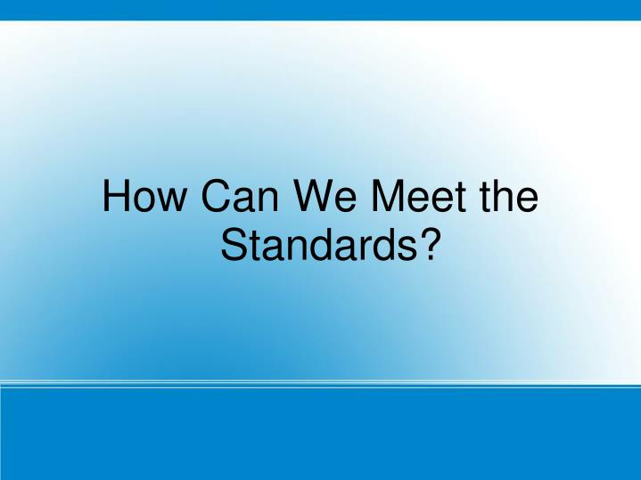 How Can We Meet the Standards?