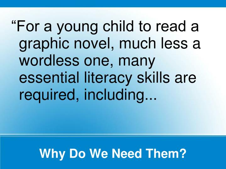 """For a young child to read a graphic novel, much less a wordless one, many essential literacy skills are required, including..."