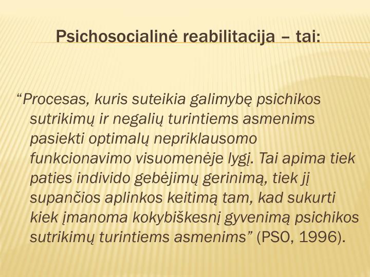 Psichosocialinė reabilitacija – tai: