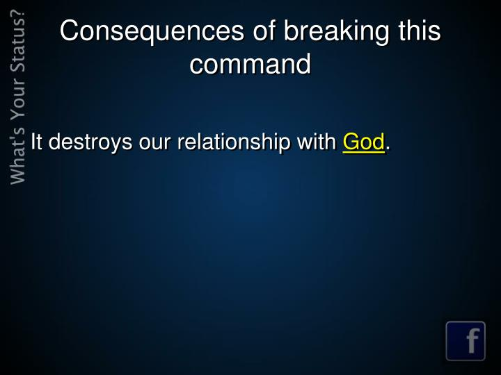 Consequences of breaking this command