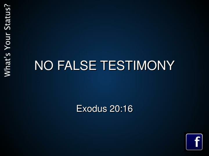 NO FALSE TESTIMONY