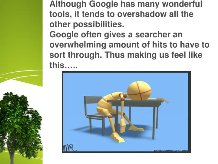 Although Google has many wonderful tools, it tends to overshadow all the other possibilities.