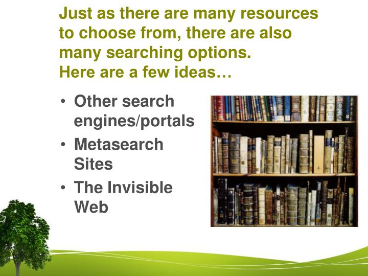Just as there are many resources to choose from, there are also many searching options.