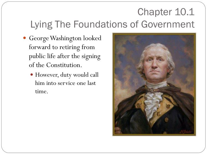 Chapter 10 1 lying the foundations of government