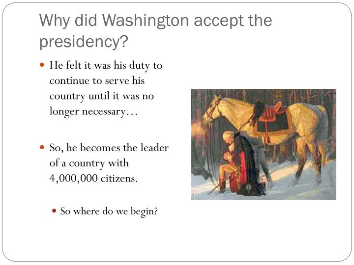 Why did Washington accept the presidency?