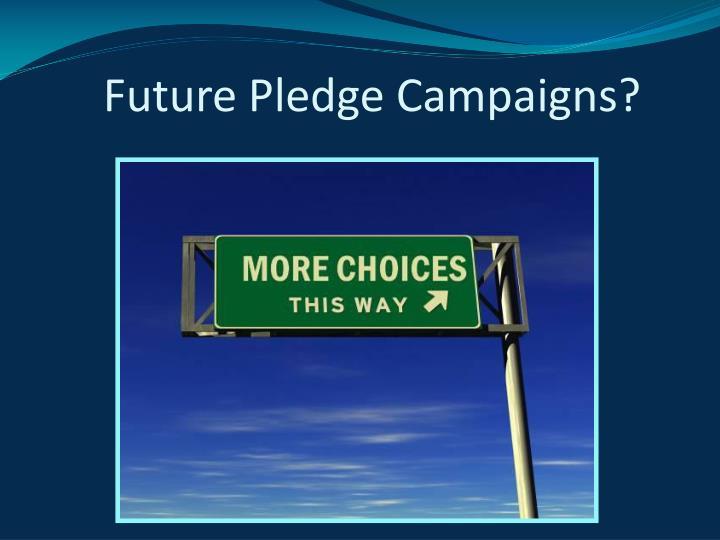 Future Pledge Campaigns?