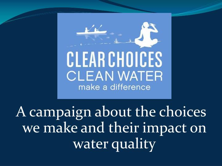 A campaign about the choices we make and their impact on water quality