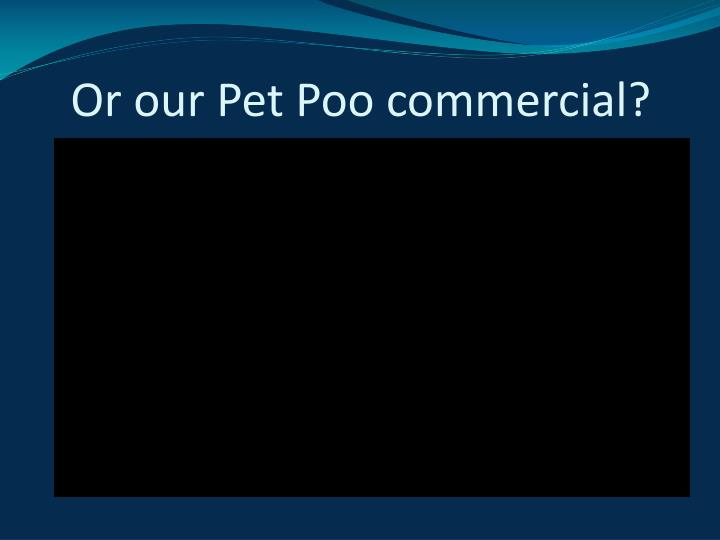 Or our Pet Poo commercial?