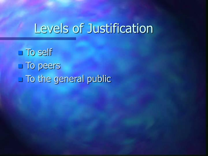 Levels of Justification