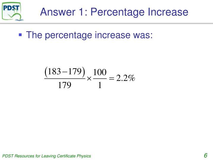 Answer 1: Percentage Increase