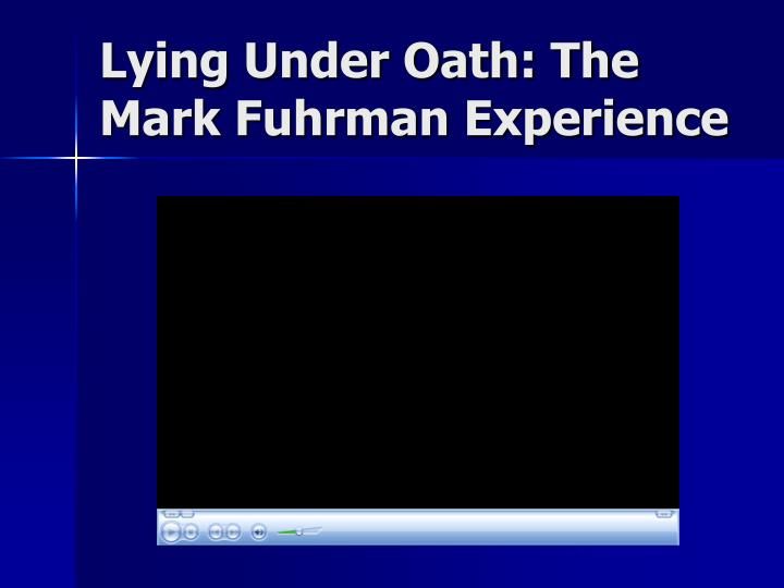 Lying Under Oath: The Mark Fuhrman Experience