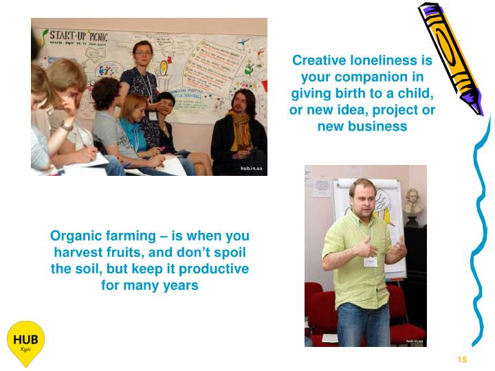 Creative loneliness is your companion in giving birth to a child, or new idea, project or new business
