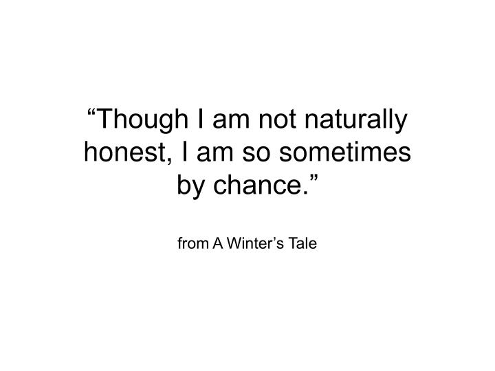 Though i am not naturally honest i am so sometimes by chance from a winter s tale