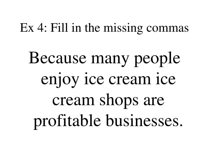 Ex 4: Fill in the missing commas