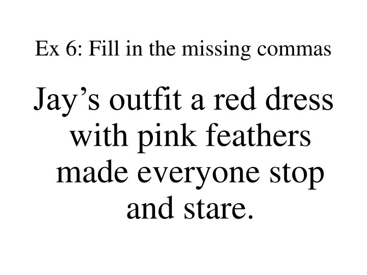 Ex 6: Fill in the missing commas