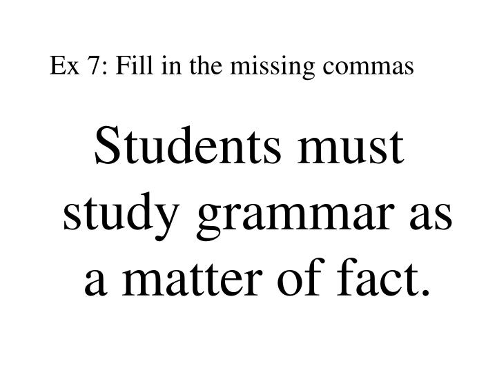 Ex 7: Fill in the missing commas