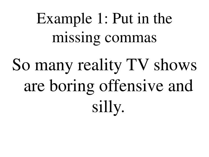 Example 1: Put in the missing commas