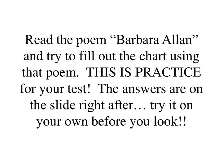 """Read the poem """"Barbara Allan"""" and try to fill out the chart using that poem.  THIS IS PRACTICE for your test!  The answers are on the slide right after… try it on your own before you look!!"""