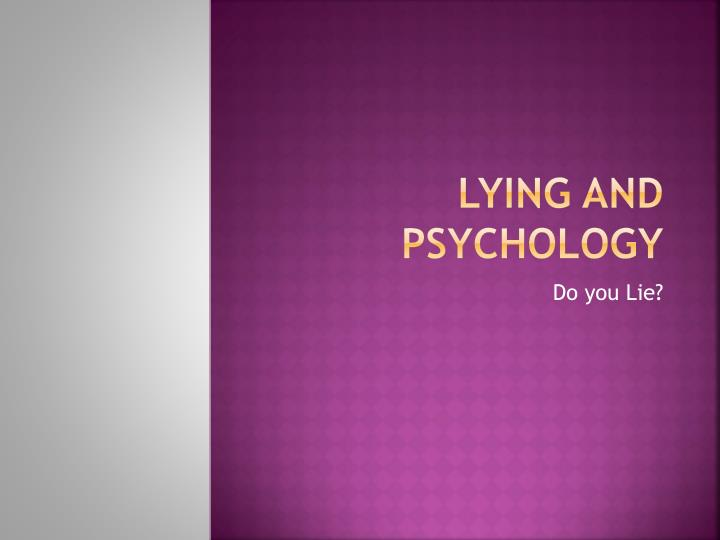 psychology of lying Compulsive lying compulsive lying is your husband or wife, boyfriend or girlfriend a compulsive/pathological liar or a sociopath to begin with, it may help to.