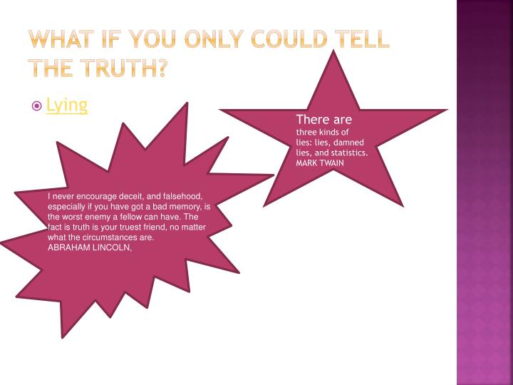 What if you only could tell the truth