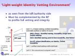 light weight identity vetting environment