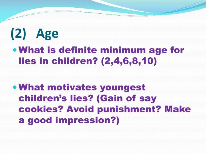 (2)   Age