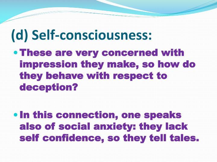 (d) Self-consciousness: