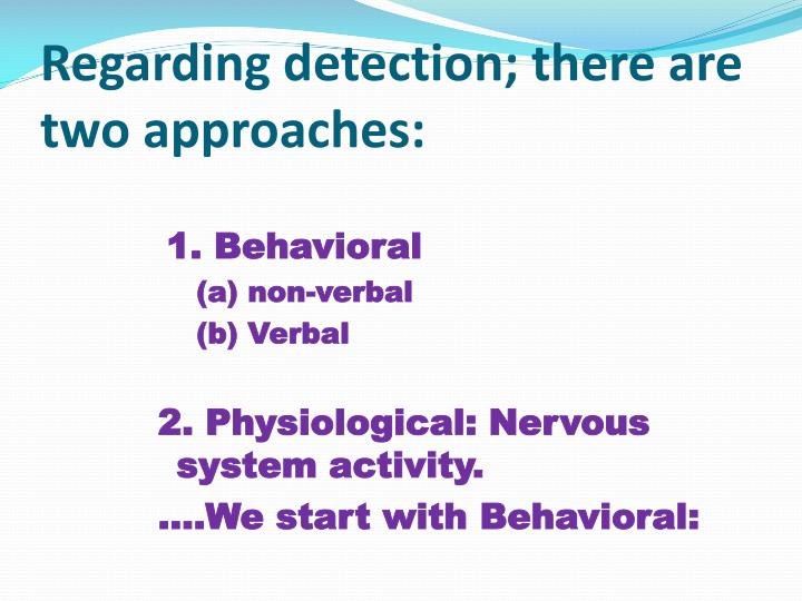 Regarding detection there are two approaches