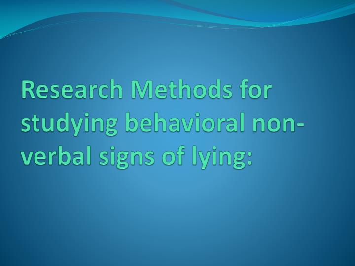 Research Methods for studying behavioral non-verbal signs of lying: