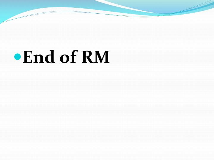End of RM