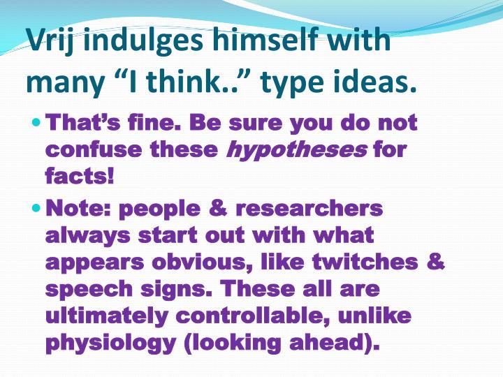"""Vrij indulges himself with many """"I think.."""" type ideas."""