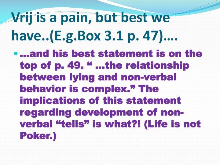 Vrij is a pain, but best we have..(E.g.Box 3.1 p. 47)….