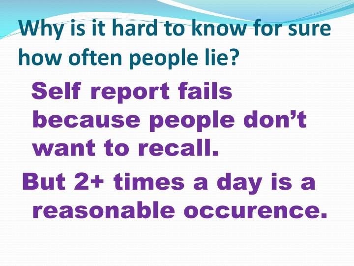 Why is it hard to know for sure how often people lie?