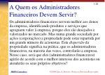 a quem os administradores financeiros devem servir