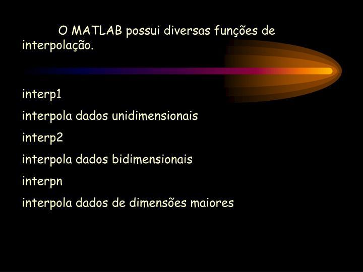 O MATLAB possui diversas funções de interpolação.