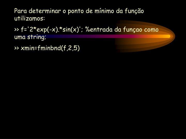 Para determinar o ponto de mínimo da função utilizamos: