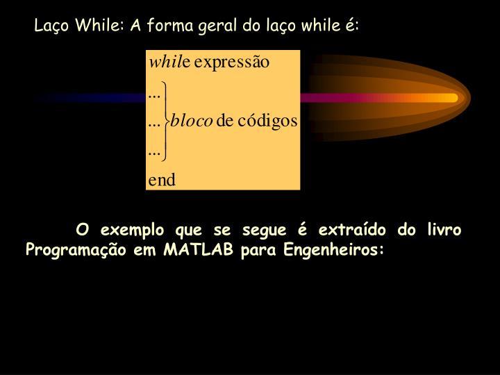 Laço While: A forma geral do laço while é: