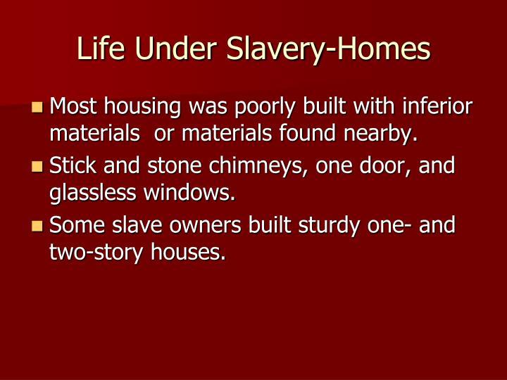 Life Under Slavery-Homes