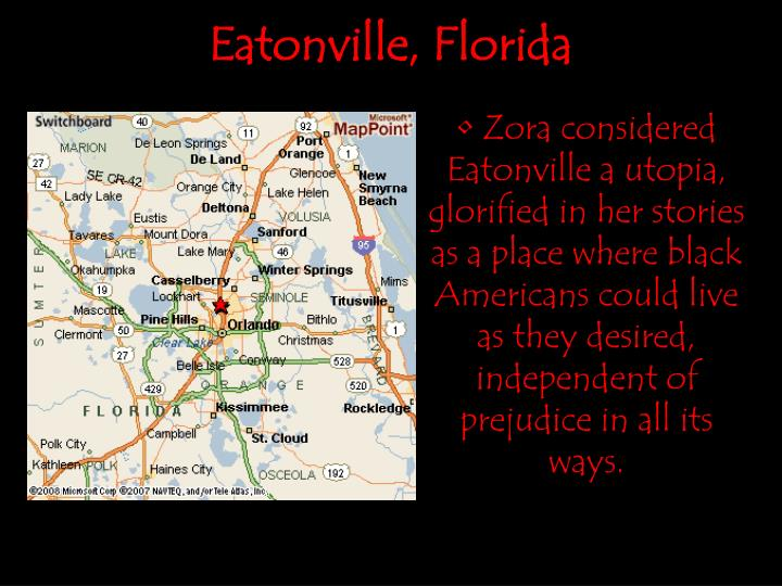Zora considered Eatonville a utopia, glorified in her stories as a place where black Americans could live as they desired, independent of prejudice in all its ways.